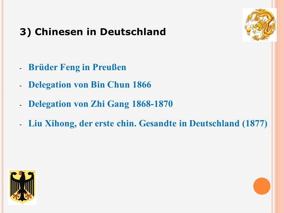 - Brüder Feng in Preußen - Delegation von Bin Chun 1866 - Delegation von Zhi Gang 1868-1870 - Liu Xihong, der erste chin.
