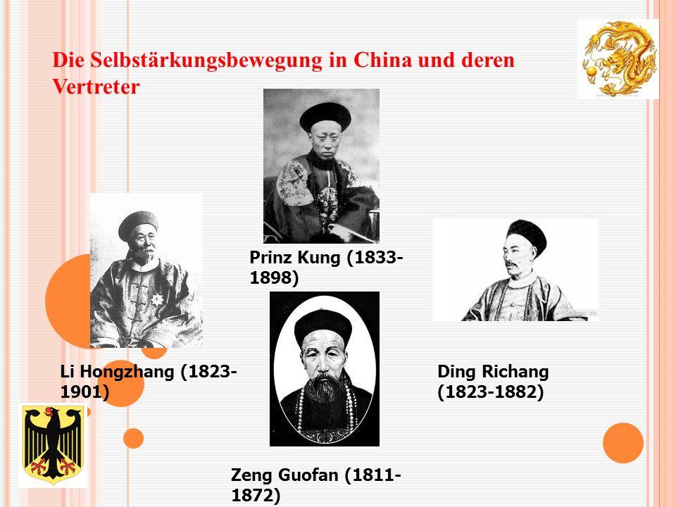 Die Selbstärkungsbewegung in China und deren Vertreter Prinz Kung (1833- 1898) Li Hongzhang (1823- 1901) Ding Richang (1823-1882) Zeng Guofan (1811- 1872)