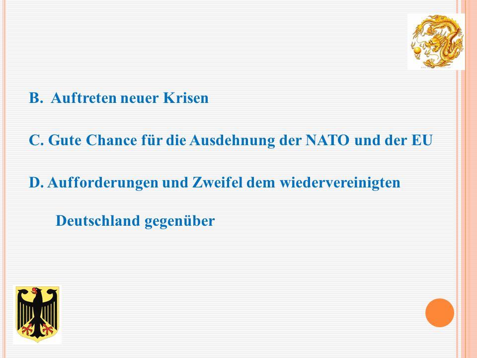 B. Auftreten neuer Krisen C. Gute Chance für die Ausdehnung der NATO und der EU D. Aufforderungen und Zweifel dem wiedervereinigten Deutschland gegenü