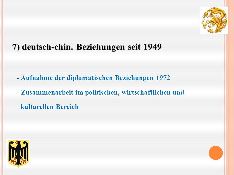 7) deutsch-chin. Beziehungen seit 1949 - Aufnahme der diplomatischen Beziehungen 1972 - Zusammenarbeit im politischen, wirtschaftlichen und kulturelle