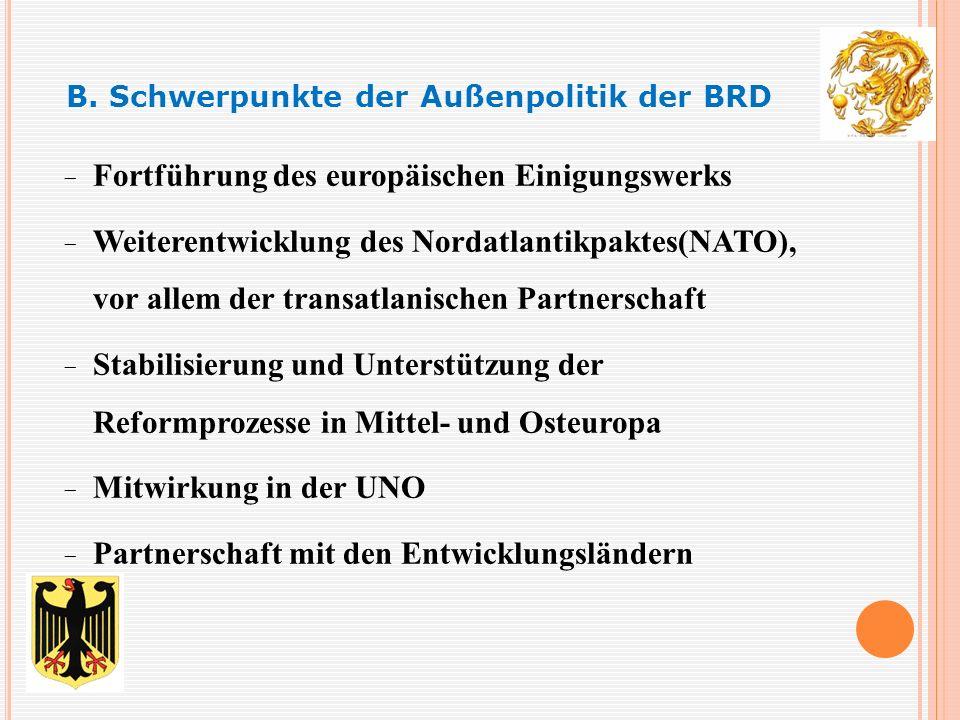 − Fortführung des europäischen Einigungswerks − Weiterentwicklung des Nordatlantikpaktes(NATO), vor allem der transatlanischen Partnerschaft − Stabilisierung und Unterstützung der Reformprozesse in Mittel- und Osteuropa − Mitwirkung in der UNO − Partnerschaft mit den Entwicklungsländern − B.