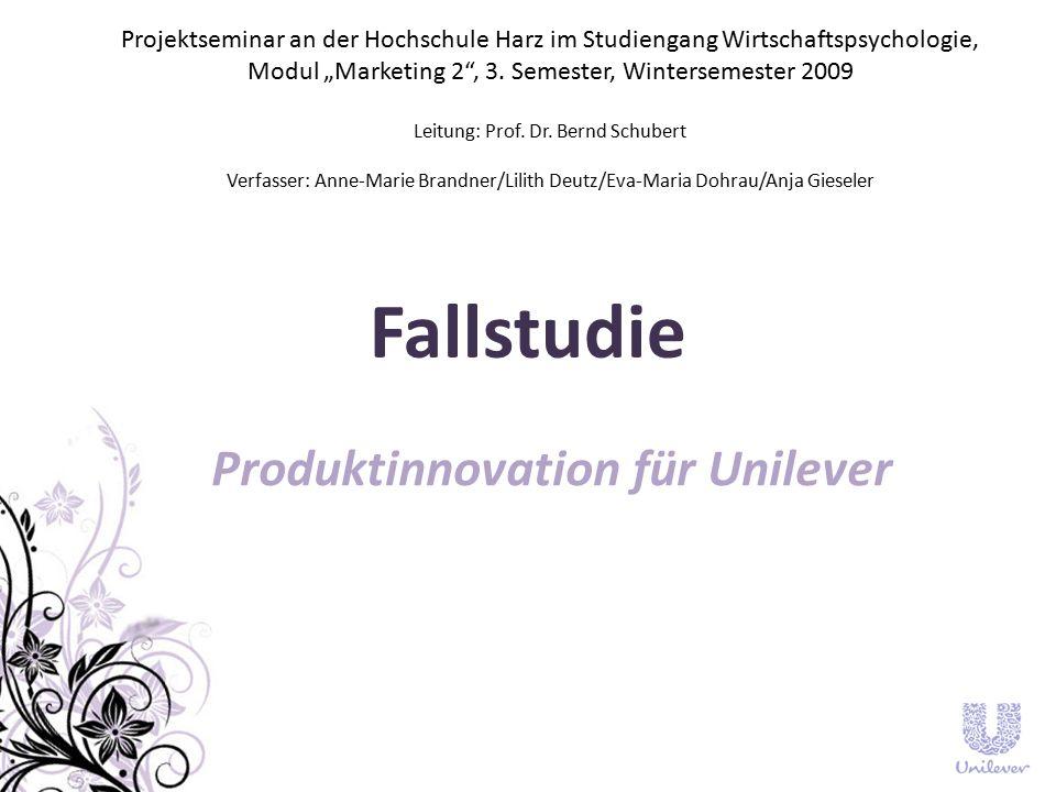 """Fallstudie Produktinnovation für Unilever Projektseminar an der Hochschule Harz im Studiengang Wirtschaftspsychologie, Modul """"Marketing 2 , 3."""