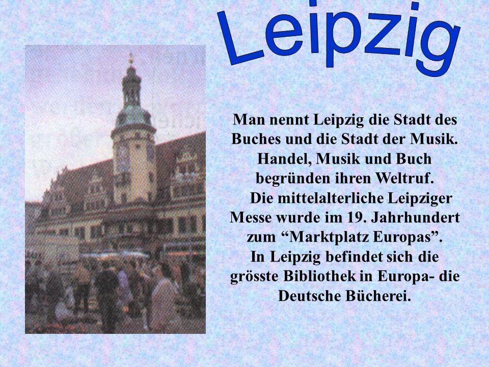 Man nennt Leipzig die Stadt des Buches und die Stadt der Musik. Handel, Musik und Buch begründen ihren Weltruf. Die mittelalterliche Leipziger Messe w