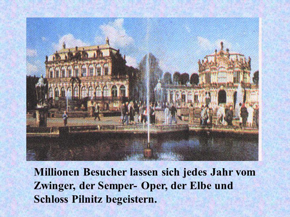 Millionen Besucher lassen sich jedes Jahr vom Zwinger, der Semper- Oper, der Elbe und Schloss Pilnitz begeistern.