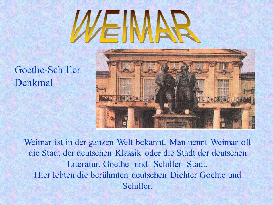 Goethe-Schiller Denkmal Weimar ist in der ganzen Welt bekannt. Man nennt Weimar oft die Stadt der deutschen Klassik oder die Stadt der deutschen Liter