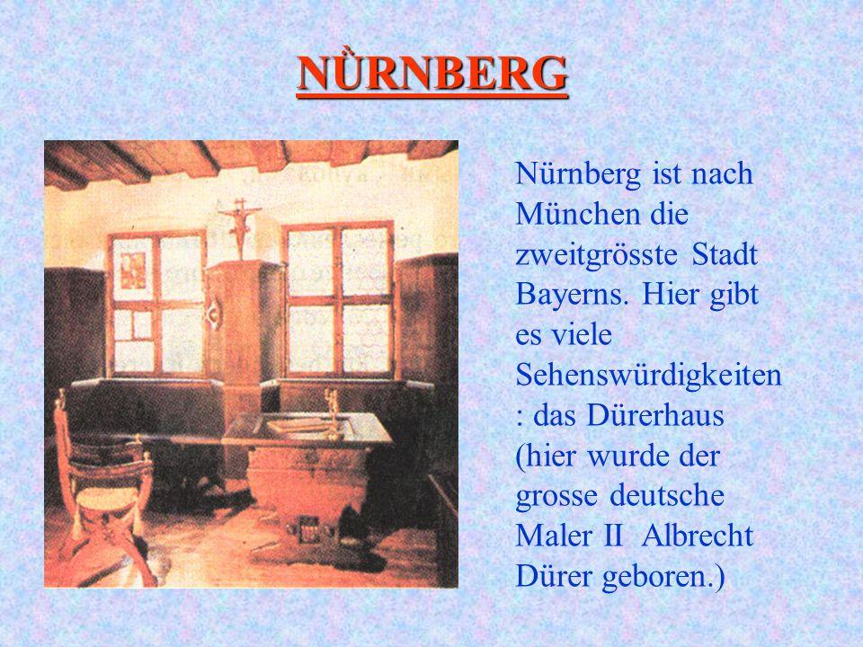 Nürnberg ist nach München die zweitgrösste Stadt Bayerns. Hier gibt es viele Sehenswürdigkeiten : das Dürerhaus (hier wurde der grosse deutsche Maler