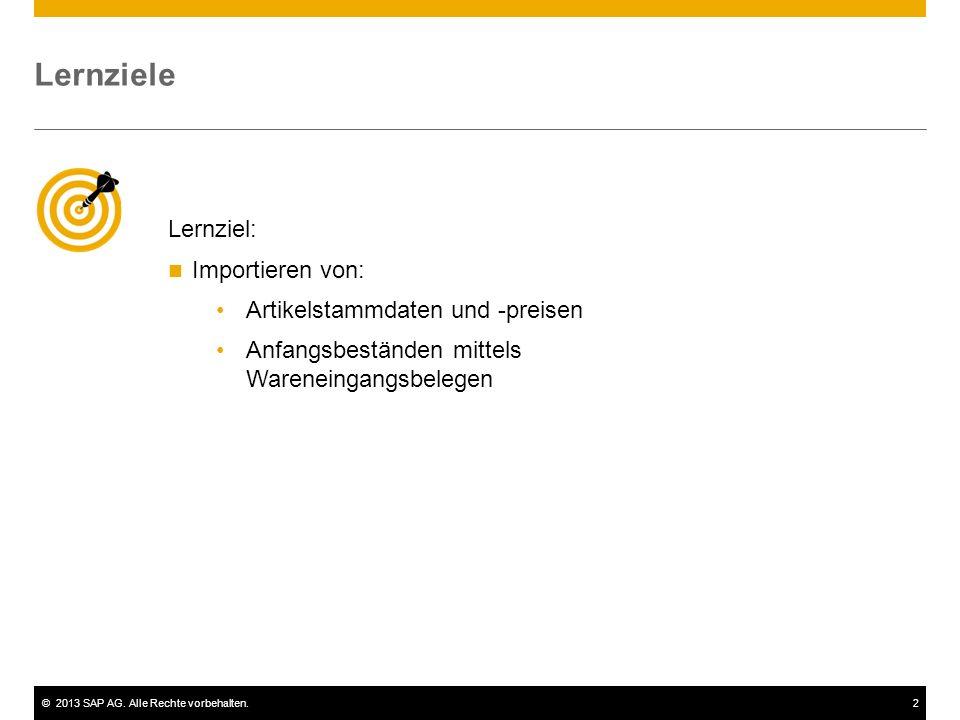 ©2013 SAP AG. Alle Rechte vorbehalten.2 Lernziele Lernziel: Importieren von: Artikelstammdaten und -preisen Anfangsbeständen mittels Wareneingangsbele
