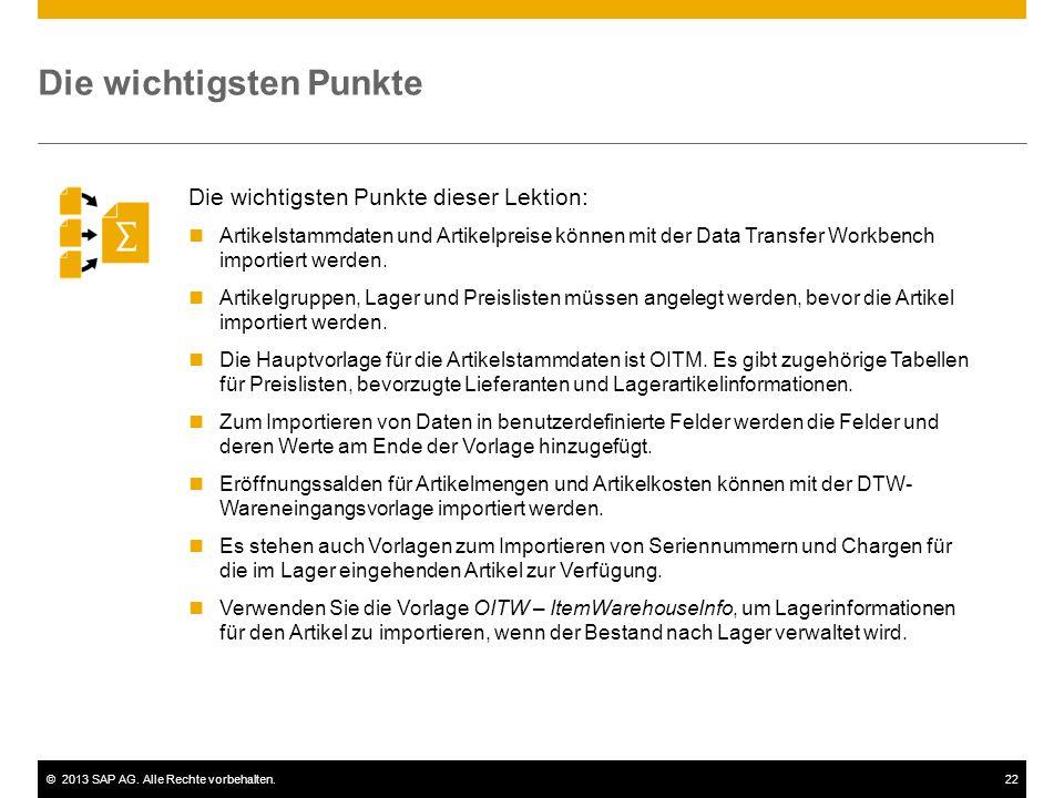 ©2013 SAP AG. Alle Rechte vorbehalten.22 Die wichtigsten Punkte Die wichtigsten Punkte dieser Lektion: Artikelstammdaten und Artikelpreise können mit