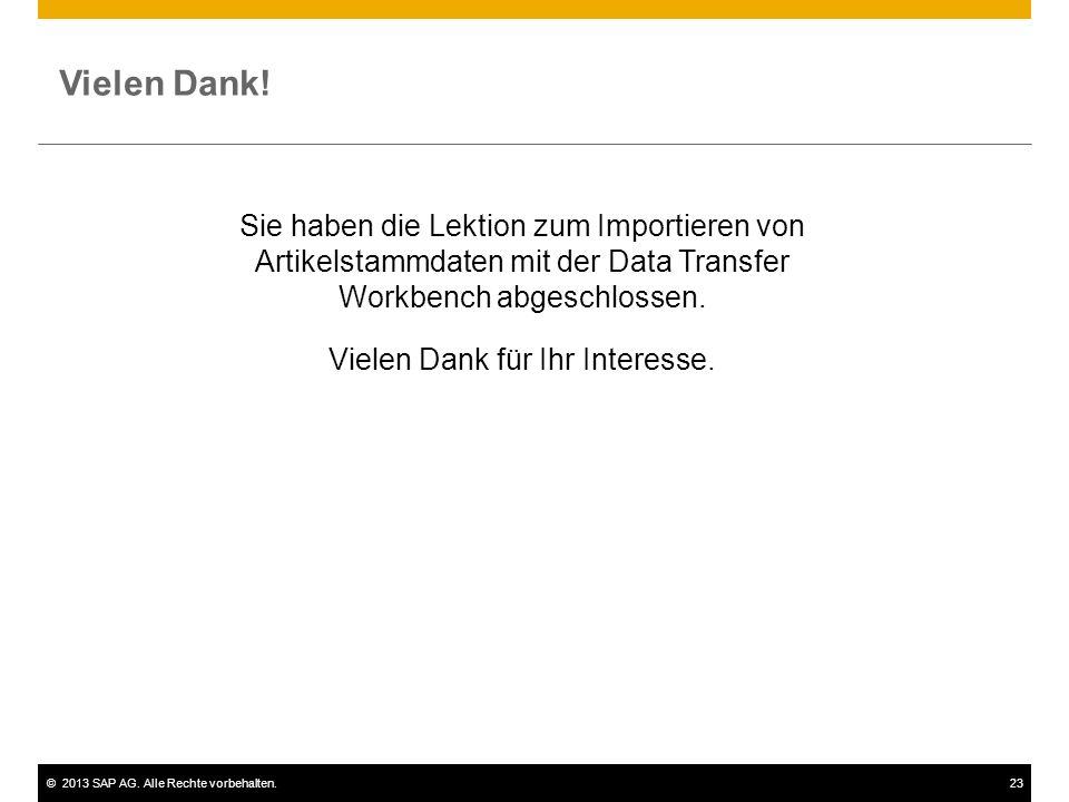 ©2013 SAP AG. Alle Rechte vorbehalten.23 Vielen Dank! Sie haben die Lektion zum Importieren von Artikelstammdaten mit der Data Transfer Workbench abge