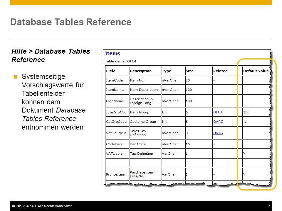 ©2013 SAP AG. Alle Rechte vorbehalten.7 Database Tables Reference Systemseitige Vorschlagswerte für Tabellenfelder können dem Dokument Database Tables