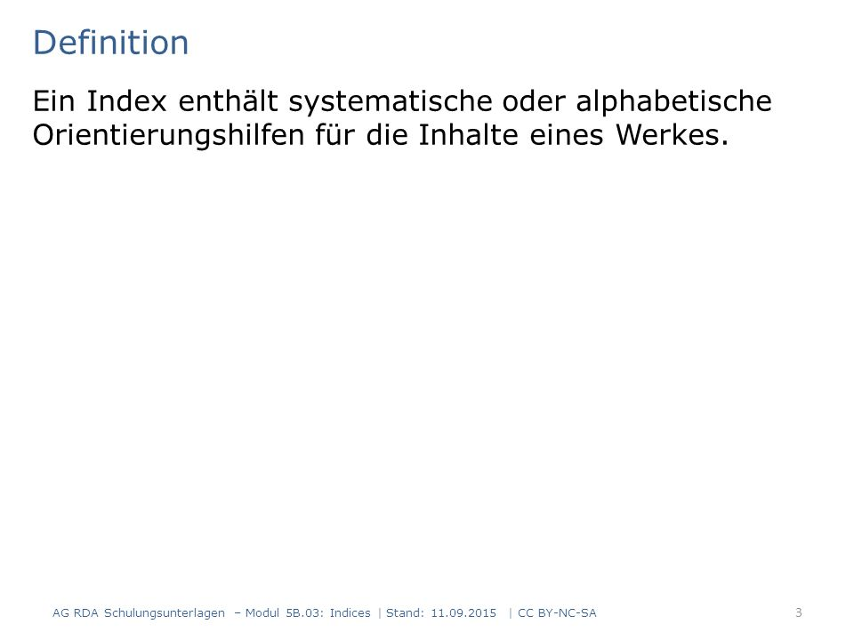Definition Ein Index enthält systematische oder alphabetische Orientierungshilfen für die Inhalte eines Werkes. AG RDA Schulungsunterlagen – Modul 5B.