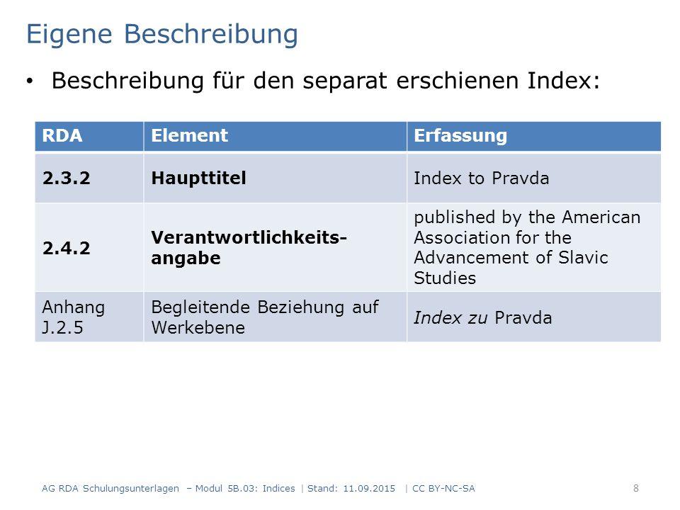 AG RDA Schulungsunterlagen – Modul 5B.03: Indices | Stand: 11.09.2015 | CC BY-NC-SA 8 RDAElementErfassung 2.3.2HaupttitelIndex to Pravda 2.4.2 Verantw
