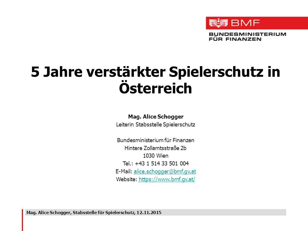 Mag. Alice Schogger, Stabsstelle für Spielerschutz, 12.11.2015 5 Jahre verstärkter Spielerschutz in Österreich Mag. Alice Schogger Leiterin Stabsstell