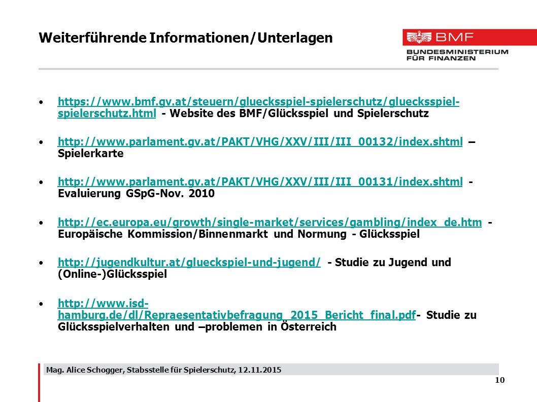Weiterführende Informationen/Unterlagen https://www.bmf.gv.at/steuern/gluecksspiel-spielerschutz/gluecksspiel- spielerschutz.html - Website des BMF/Gl