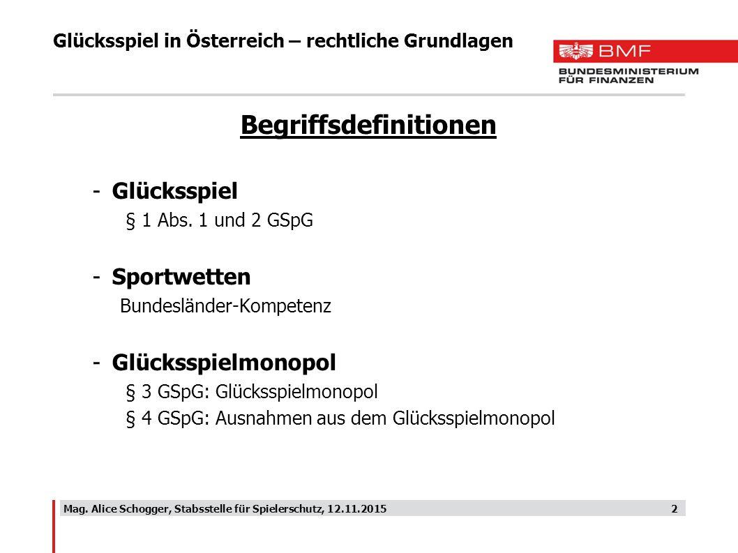 Glücksspiel in Österreich – rechtliche Grundlagen 2Mag. Alice Schogger, Stabsstelle für Spielerschutz, 12.11.2015 Begriffsdefinitionen -Glücksspiel §