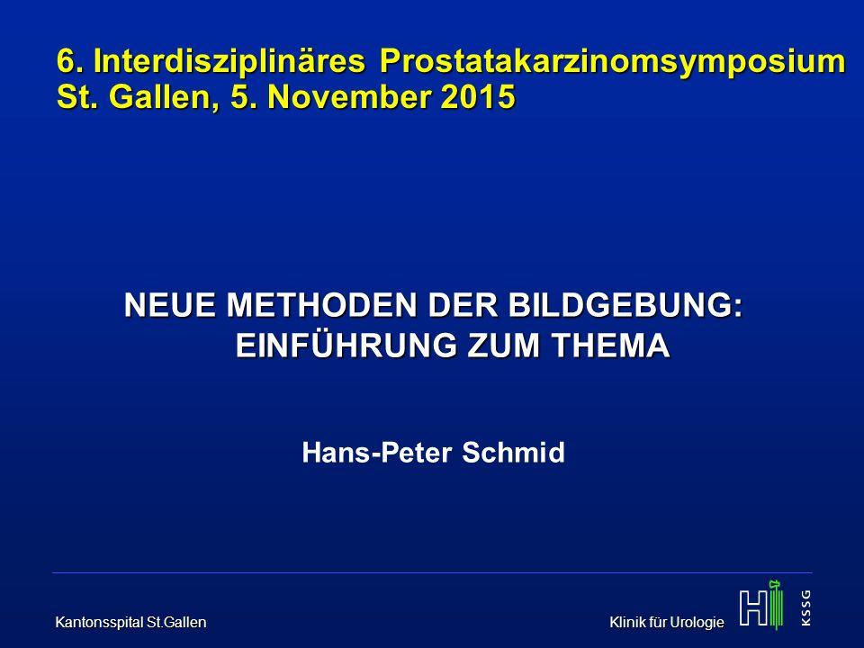 Kantonsspital St.Gallen Klinik für Urologie 6. Interdisziplinäres Prostatakarzinomsymposium St. Gallen, 5. November 2015 NEUE METHODEN DER BILDGEBUNG: