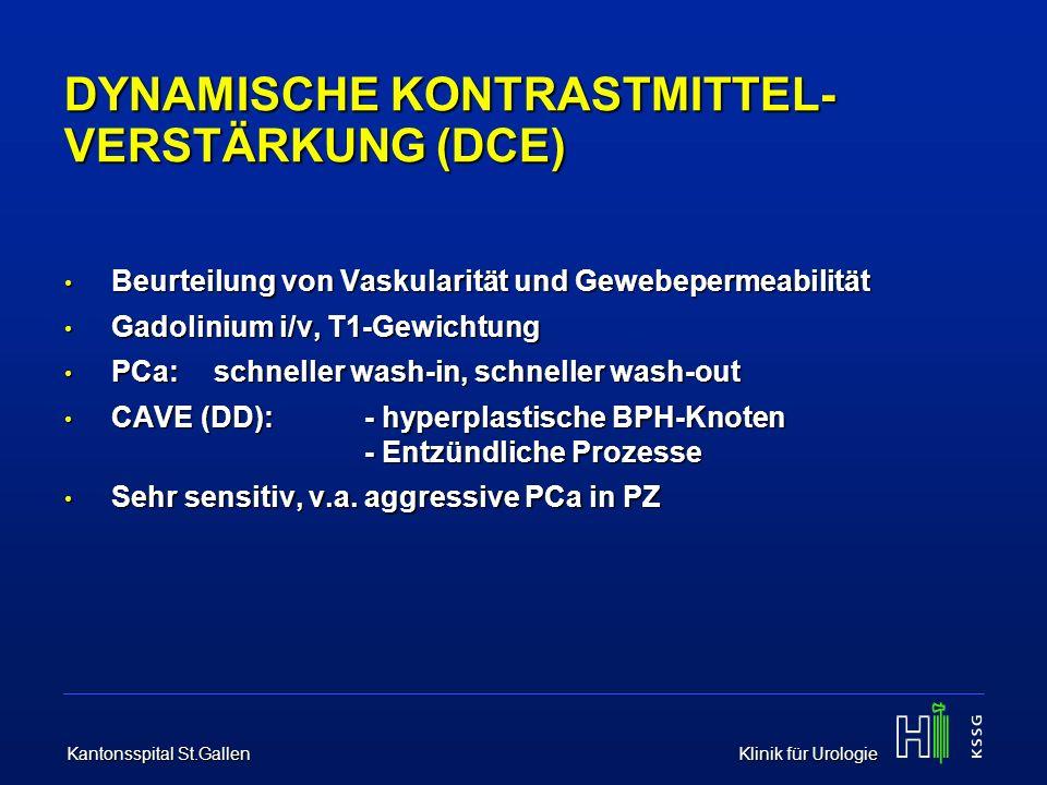 Kantonsspital St.Gallen Klinik für Urologie DYNAMISCHE KONTRASTMITTEL- VERSTÄRKUNG (DCE) Beurteilung von Vaskularität und Gewebepermeabilität Beurteil