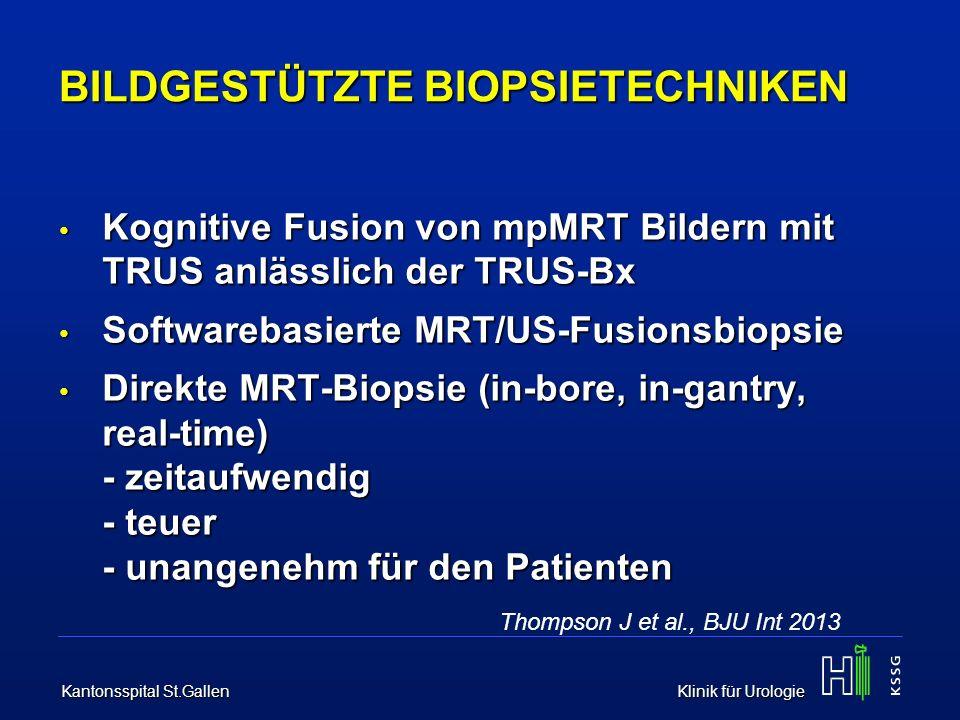 Kantonsspital St.Gallen Klinik für Urologie BILDGESTÜTZTE BIOPSIETECHNIKEN Kognitive Fusion von mpMRT Bildern mit TRUS anlässlich der TRUS-Bx Kognitiv