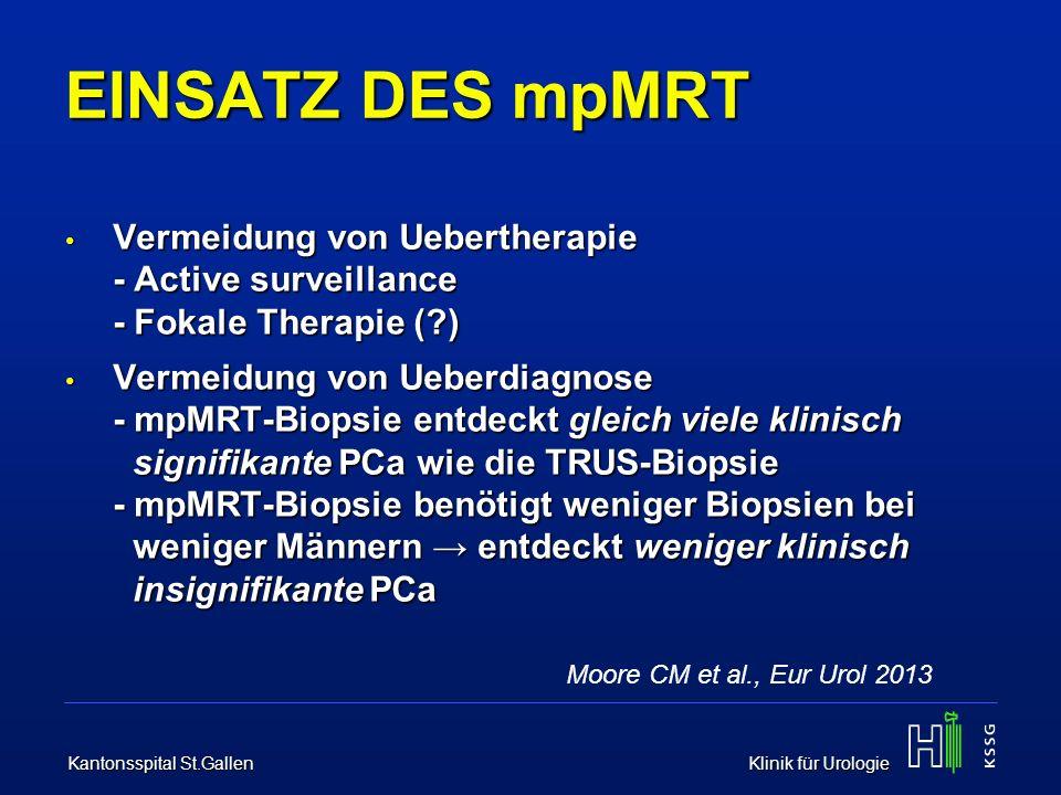 Kantonsspital St.Gallen Klinik für Urologie EINSATZ DES mpMRT Vermeidung von Uebertherapie - Active surveillance - Fokale Therapie (?) Vermeidung von
