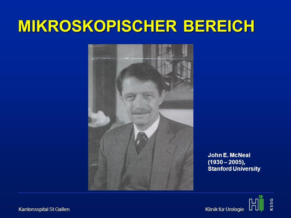 Kantonsspital St.Gallen Klinik für Urologie MIKROSKOPISCHER BEREICH John E. McNeal (1930 – 2005), Stanford University
