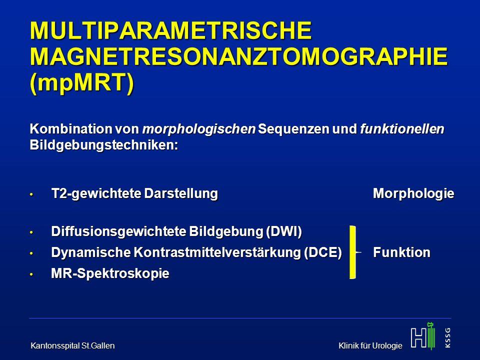 Kantonsspital St.Gallen Klinik für Urologie MULTIPARAMETRISCHE MAGNETRESONANZTOMOGRAPHIE (mpMRT) Kombination von morphologischen Sequenzen und funktio