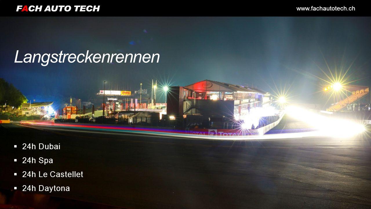 www.fachautotech.ch Langstreckenrennen  24h Dubai  24h Spa  24h Le Castellet  24h Daytona