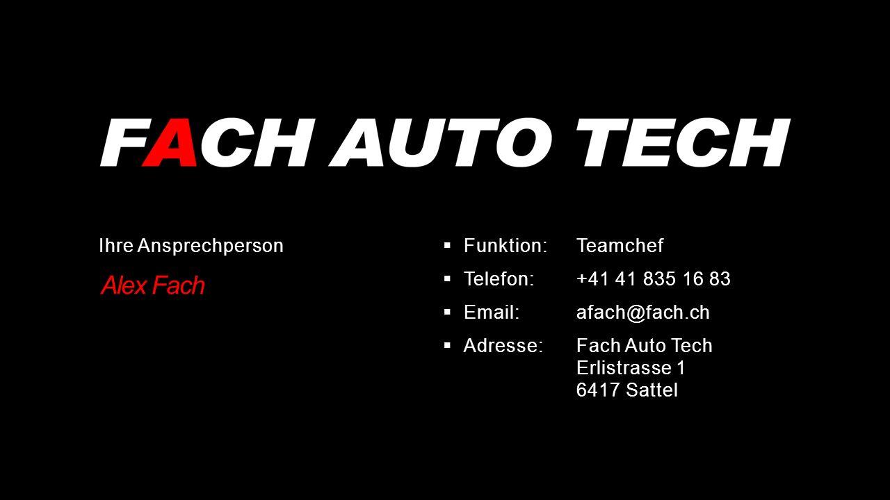 www.fachautotech.ch  Funktion: Teamchef  Telefon:+41 41 835 16 83  Email:afach@fach.ch  Adresse:Fach Auto Tech Erlistrasse 1 6417 Sattel Ihre Ansprechperson Alex Fach