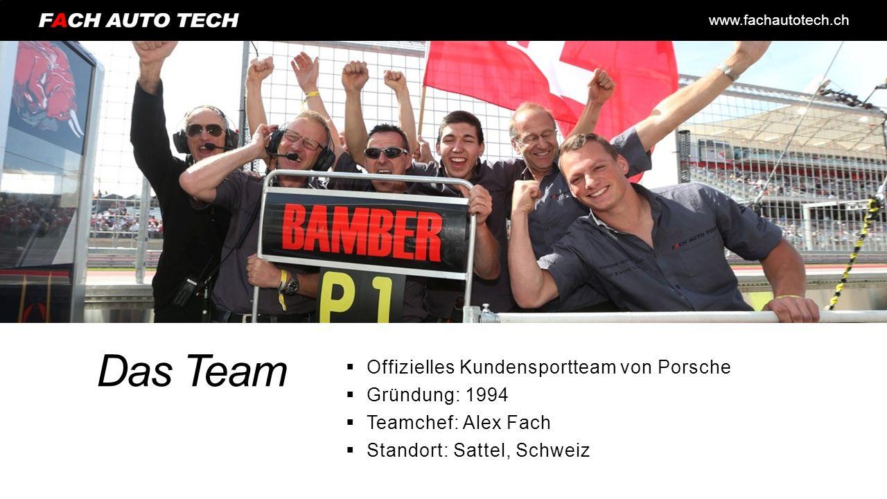 www.fachautotech.ch Das Team  Offizielles Kundensportteam von Porsche  Gründung: 1994  Teamchef: Alex Fach  Standort: Sattel, Schweiz