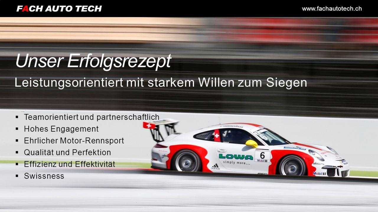 www.fachautotech.ch Unser Erfolgsrezept  Teamorientiert und partnerschaftlich  Hohes Engagement  Ehrlicher Motor-Rennsport  Qualität und Perfektion  Effizienz und Effektivität  Swissness Leistungsorientiert mit starkem Willen zum Siegen
