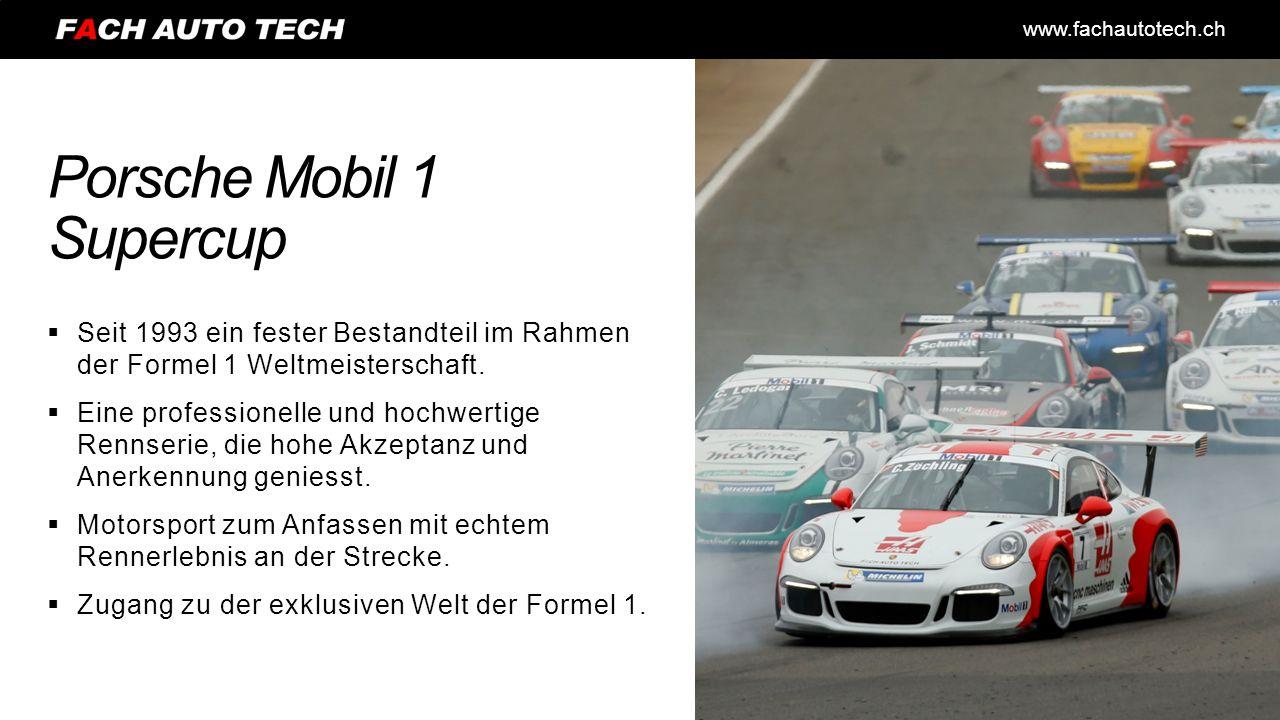 www.fachautotech.ch Porsche Mobil 1 Supercup  Seit 1993 ein fester Bestandteil im Rahmen der Formel 1 Weltmeisterschaft.