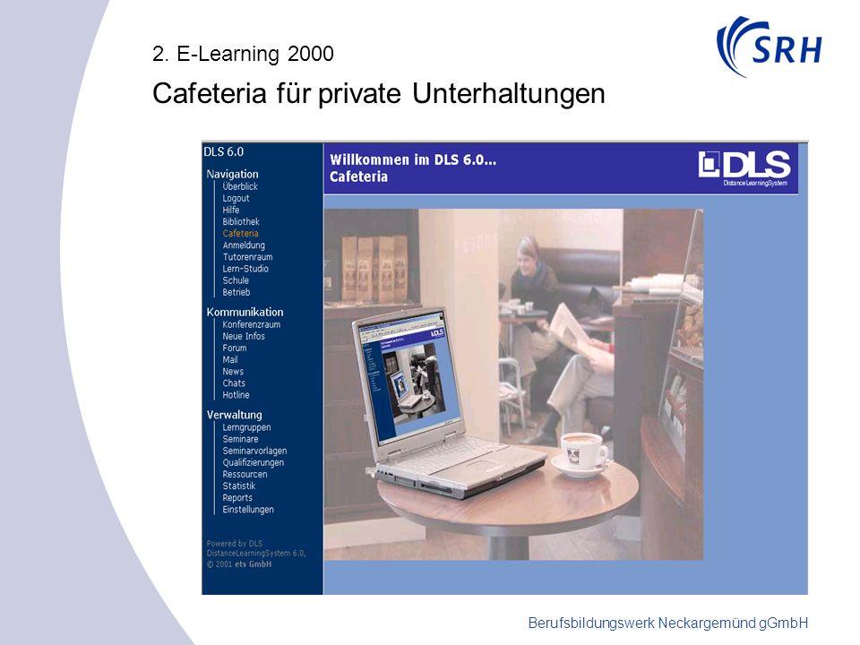 Berufsbildungswerk Neckargemünd gGmbH 2. E-Learning 2000 Cafeteria für private Unterhaltungen