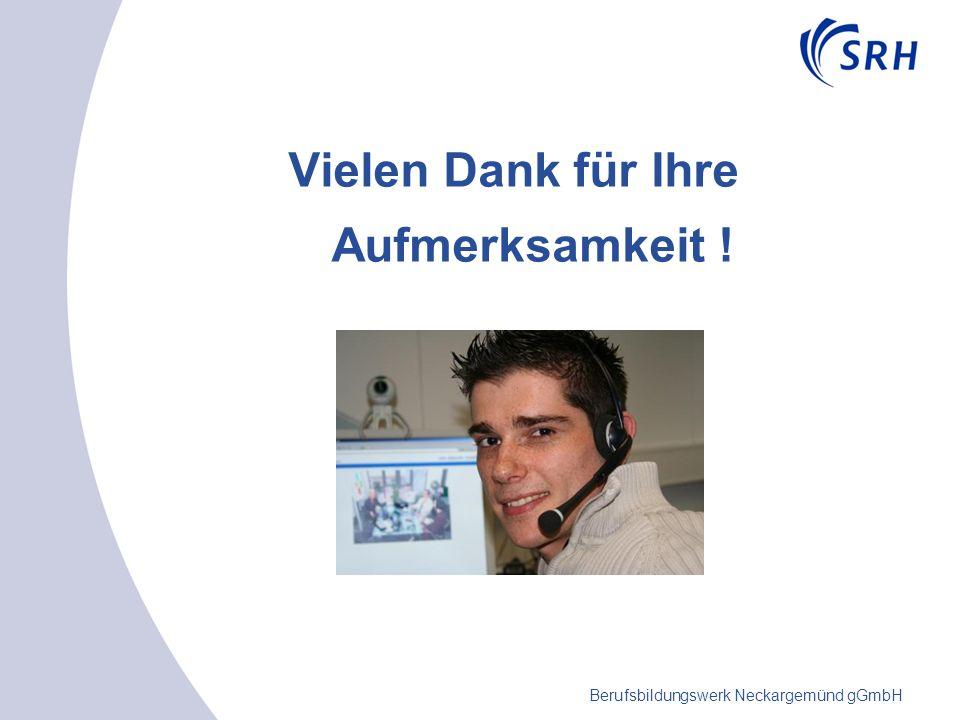 Berufsbildungswerk Neckargemünd gGmbH Vielen Dank für Ihre Aufmerksamkeit !