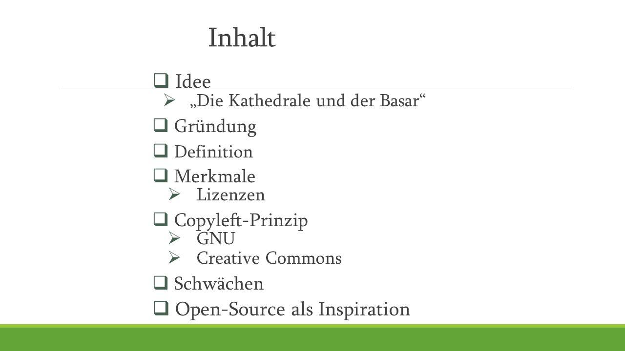 """Inhalt  Idee  """"Die Kathedrale und der Basar  Gründung  Definition  Merkmale  Lizenzen  Copyleft-Prinzip  GNU  Creative Commons  Schwächen  Open-Source als Inspiration"""