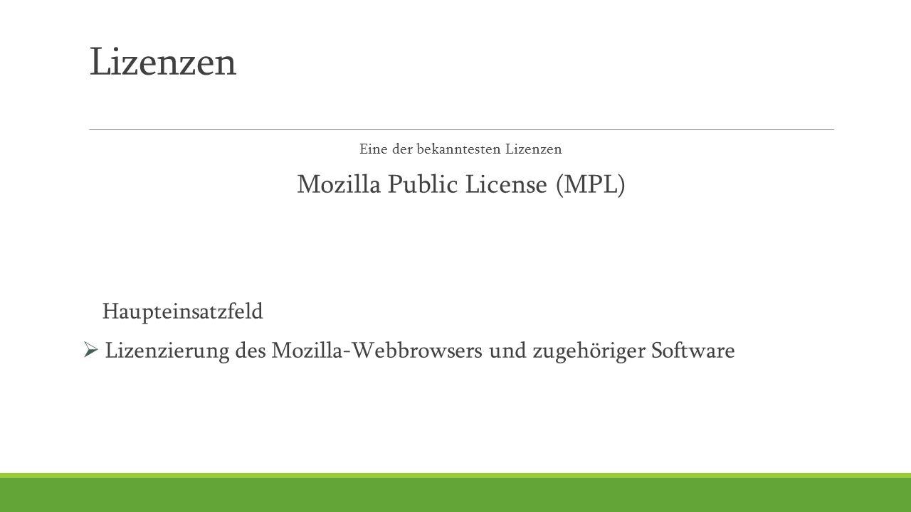 Lizenzen Eine der bekanntesten Lizenzen Mozilla Public License (MPL) Haupteinsatzfeld  Lizenzierung des Mozilla-Webbrowsers und zugehöriger Software