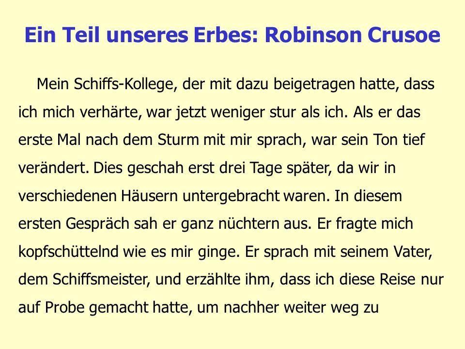 Ein Teil unseres Erbes: Robinson Crusoe Mein Schiffs-Kollege, der mit dazu beigetragen hatte, dass ich mich verhärte, war jetzt weniger stur als ich.