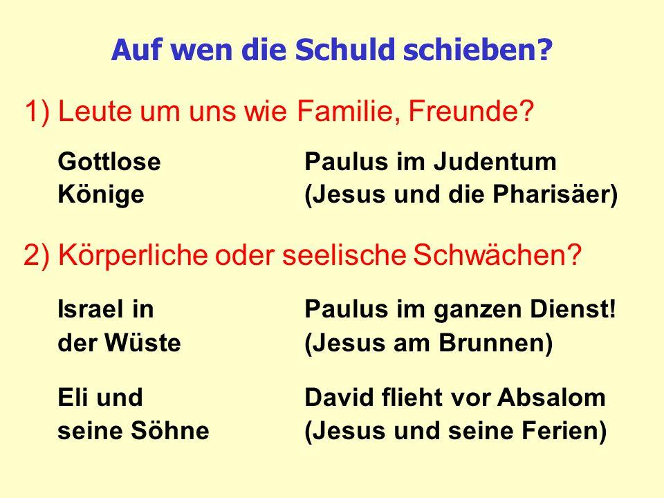 Auf wen die Schuld schieben? 1) Leute um uns wie Familie, Freunde? Gottlose Paulus im Judentum Könige (Jesus und die Pharisäer) 2) Körperliche oder se