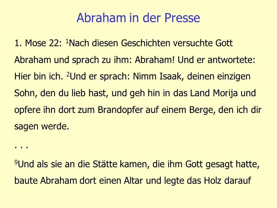 1. Mose 22: 1 Nach diesen Geschichten versuchte Gott Abraham und sprach zu ihm: Abraham! Und er antwortete: Hier bin ich. 2 Und er sprach: Nimm Isaak,