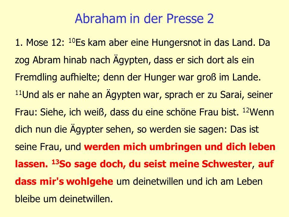 1. Mose 12: 10 Es kam aber eine Hungersnot in das Land. Da zog Abram hinab nach Ägypten, dass er sich dort als ein Fremdling aufhielte; denn der Hunge