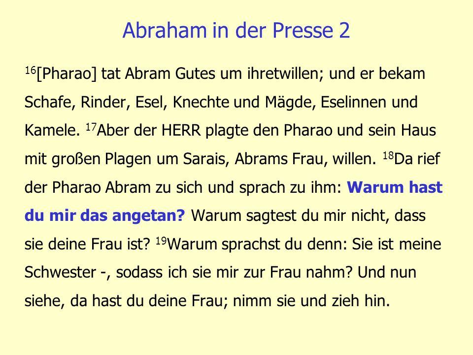 16 [Pharao] tat Abram Gutes um ihretwillen; und er bekam Schafe, Rinder, Esel, Knechte und Mägde, Eselinnen und Kamele. 17 Aber der HERR plagte den Ph
