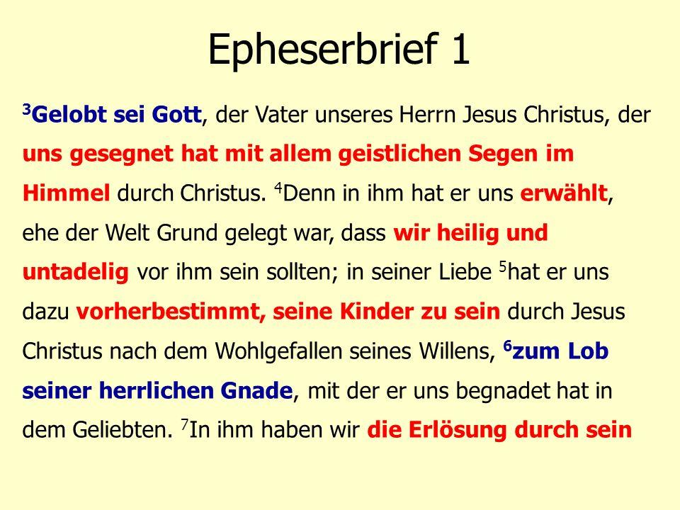 3 Gelobt sei Gott, der Vater unseres Herrn Jesus Christus, der uns gesegnet hat mit allem geistlichen Segen im Himmel durch Christus. 4 Denn in ihm ha