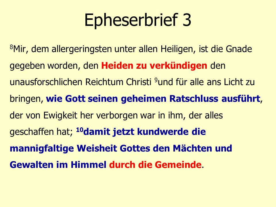 8 Mir, dem allergeringsten unter allen Heiligen, ist die Gnade gegeben worden, den Heiden zu verkündigen den unausforschlichen Reichtum Christi 9 und