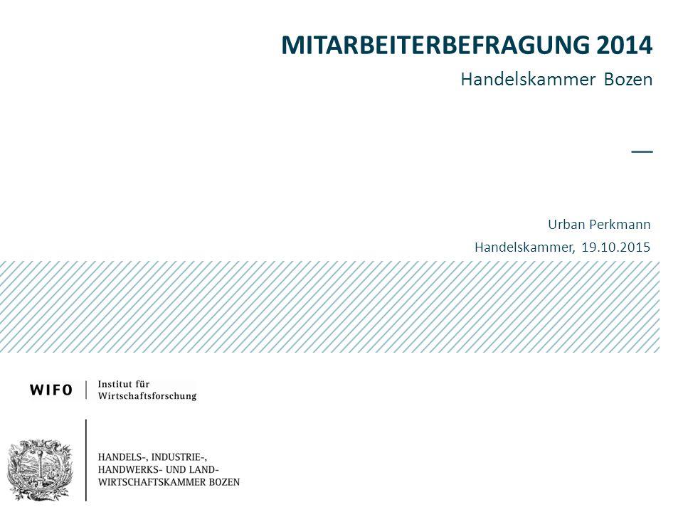 MITARBEITERBEFRAGUNG 2014 Handelskammer Bozen Urban Perkmann Handelskammer, 19.10.2015