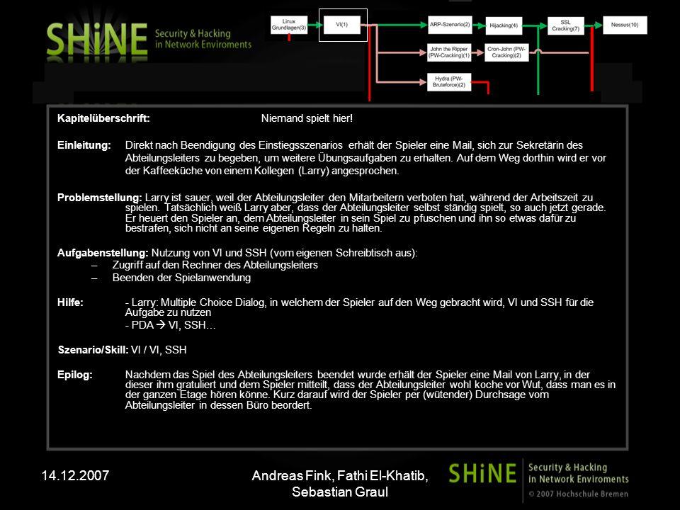 14.12.2007Andreas Fink, Fathi El-Khatib, Sebastian Graul Kapitelüberschrift: Schlechte Sicherheit Einleitung: Der Spieler betritt zum ersten mal das Büro des Abteilungsleiters, seit er dessen Spiel über SSH beendet hat.