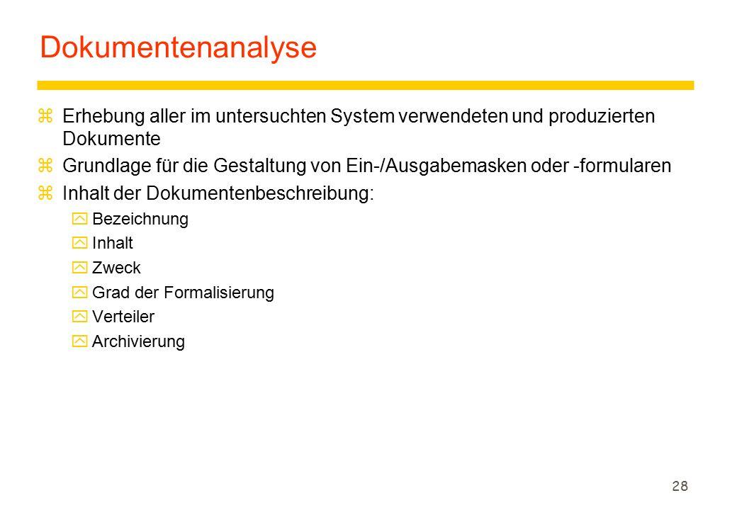 28 Dokumentenanalyse zErhebung aller im untersuchten System verwendeten und produzierten Dokumente zGrundlage für die Gestaltung von Ein-/Ausgabemaske