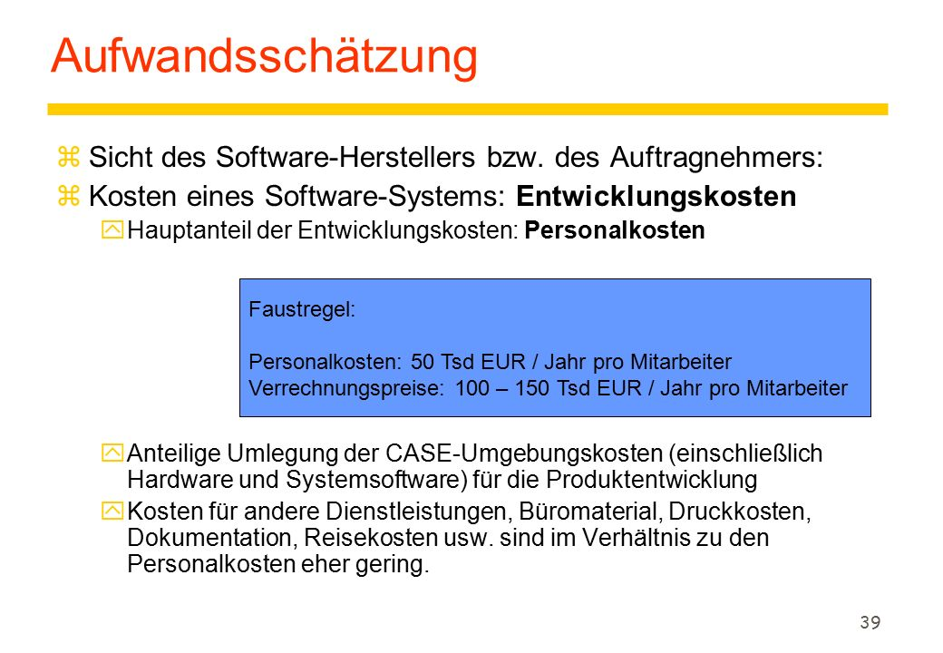 39 Faustregel: Personalkosten: 50 Tsd EUR / Jahr pro Mitarbeiter Verrechnungspreise: 100 – 150 Tsd EUR / Jahr pro Mitarbeiter Aufwandsschätzung zSicht