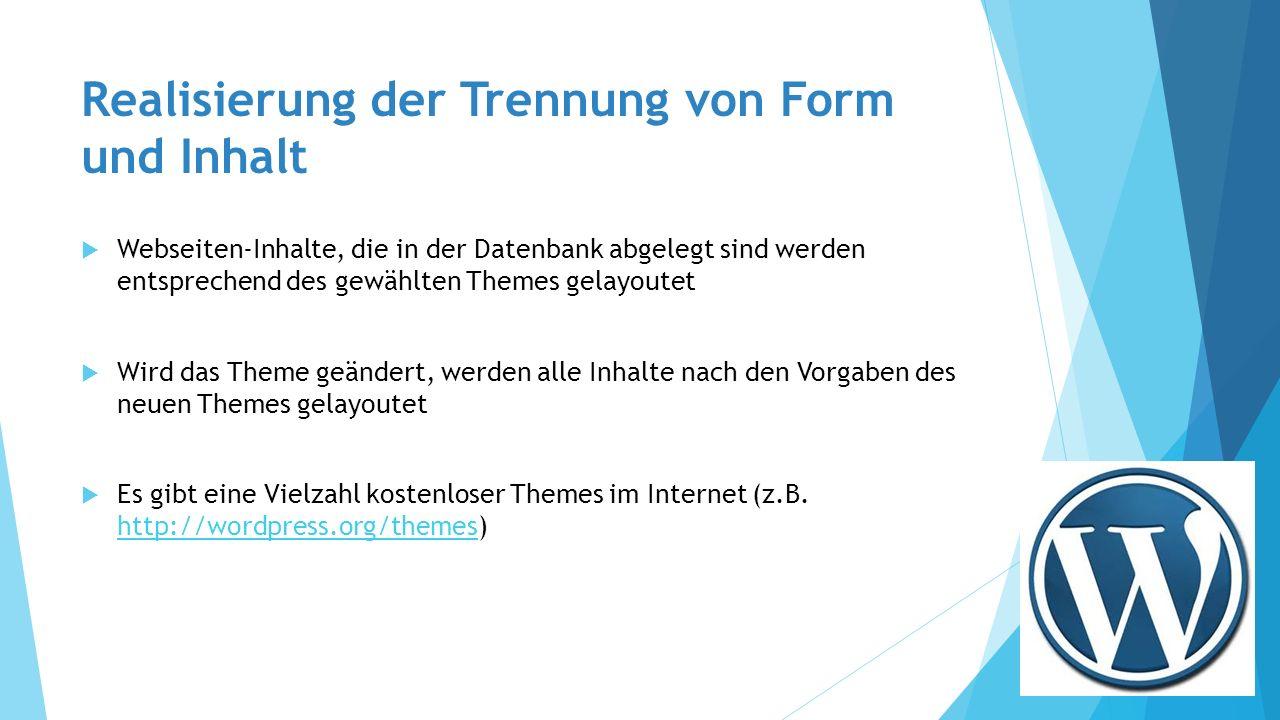 Realisierung der Trennung von Form und Inhalt  Webseiten-Inhalte, die in der Datenbank abgelegt sind werden entsprechend des gewählten Themes gelayoutet  Wird das Theme geändert, werden alle Inhalte nach den Vorgaben des neuen Themes gelayoutet  Es gibt eine Vielzahl kostenloser Themes im Internet (z.B.