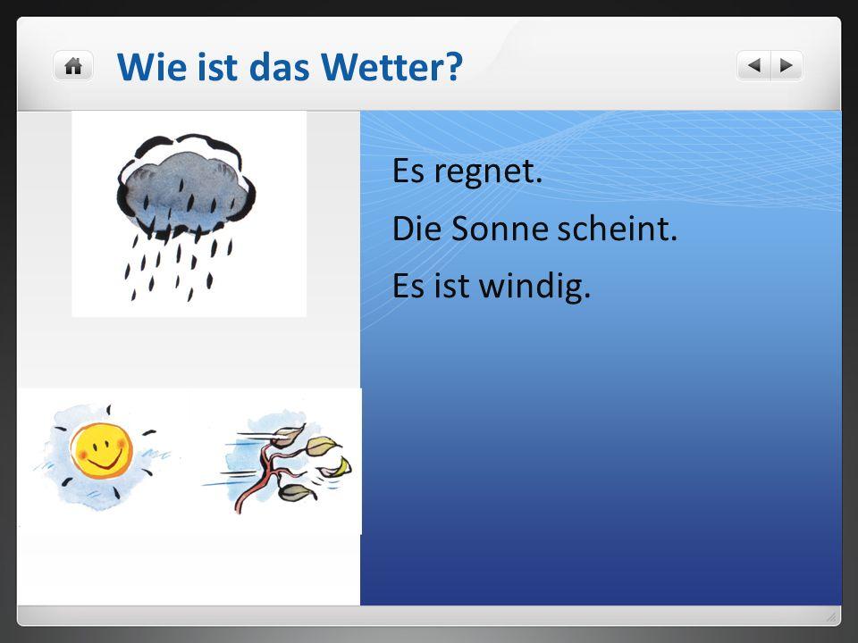 Es regnet. Die Sonne scheint. Es ist windig. Wie ist das Wetter?