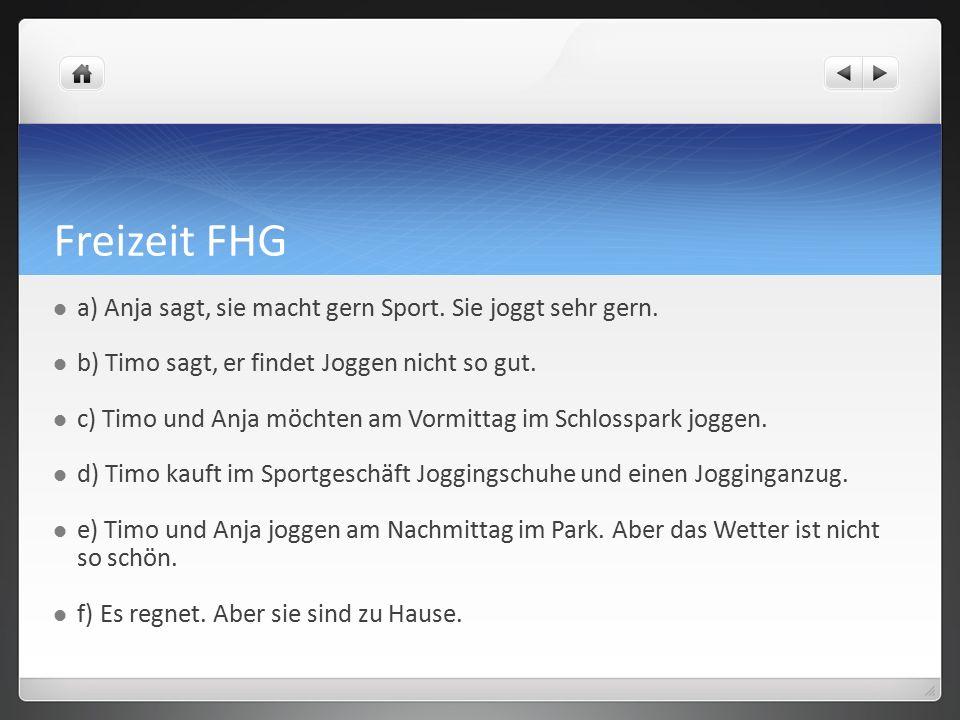 Freizeit FHG a) Anja sagt, sie macht gern Sport.Sie joggt sehr gern.