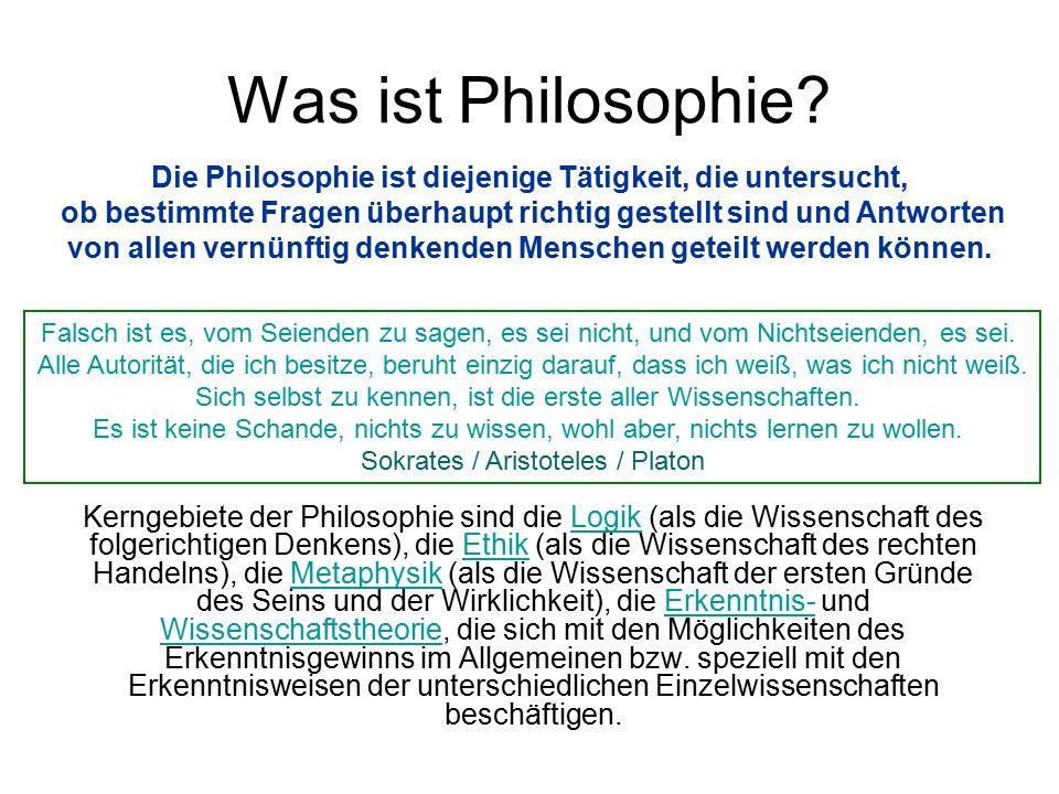 Was ist Philosophie? Kerngebiete der Philosophie sind die Logik (als die Wissenschaft des folgerichtigen Denkens), die Ethik (als die Wissenschaft des