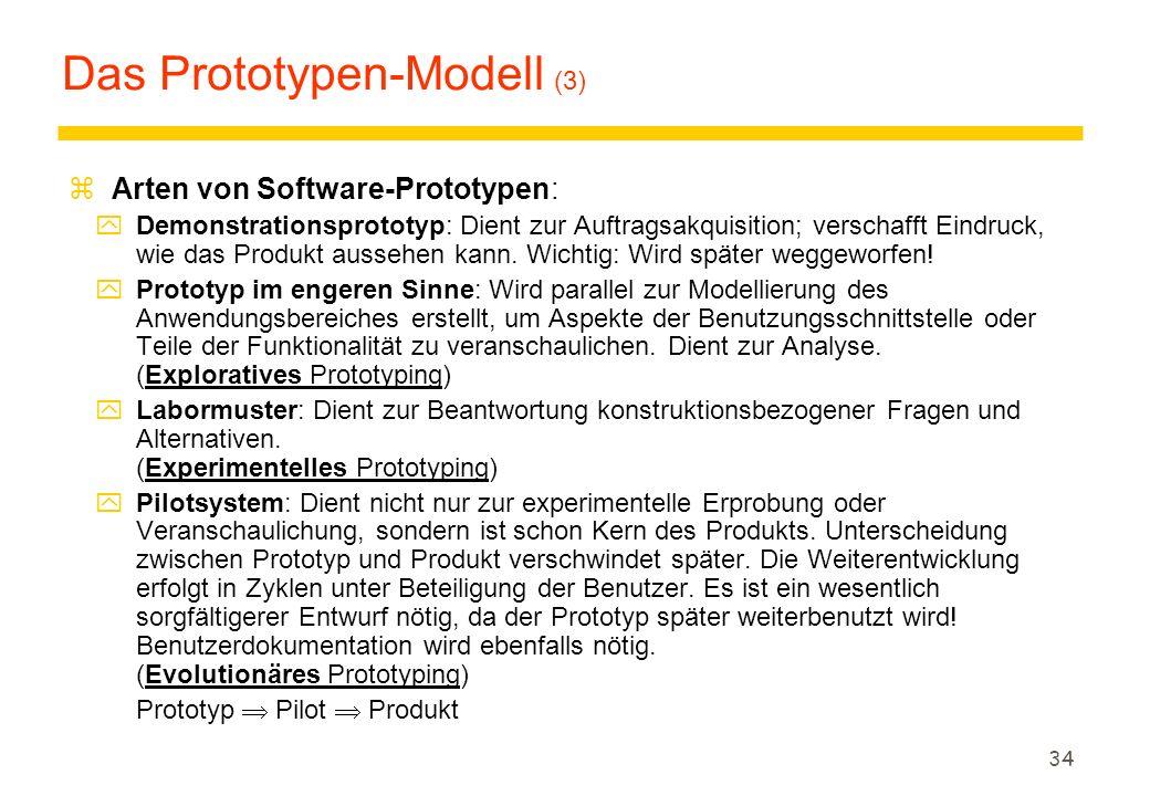 33 Das Prototypen-Modell (2) zBegriffsbestimmung Software-Prototyp: (im Gegensatz zum Begriff in anderen Ingenieursdisziplinen) Ein Software-Prototyp...